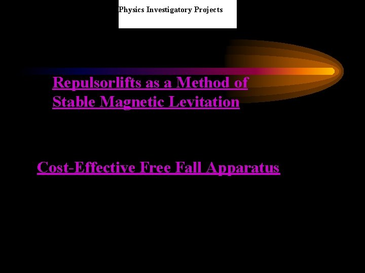 Physics Investigatory Projects Repulsorlifts as a Method of Stable Magnetic Levitation Cost-Effective Free Fall