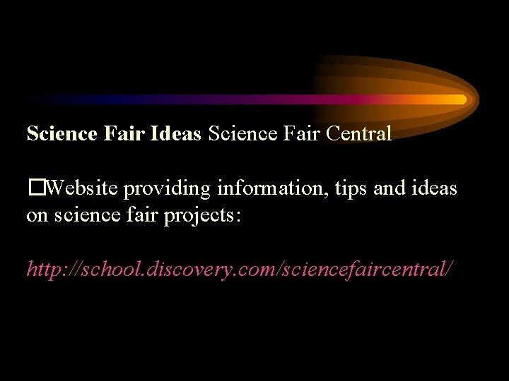 Science Fair Ideas Science Fair Central �Website providing information, tips and ideas on science