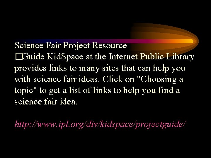 Science Fair Project Resource �Guide Kid. Space at the Internet Public Library provides links