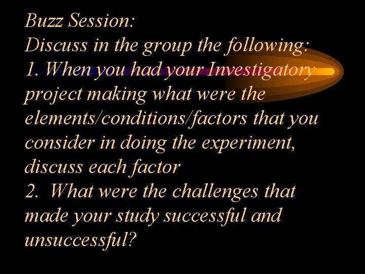 Buzz Session: Discuss in the group the following: 1. When you had your Investigatory