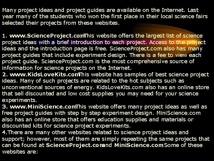 Many project ideas and project guides are available on the Internet. Last year many
