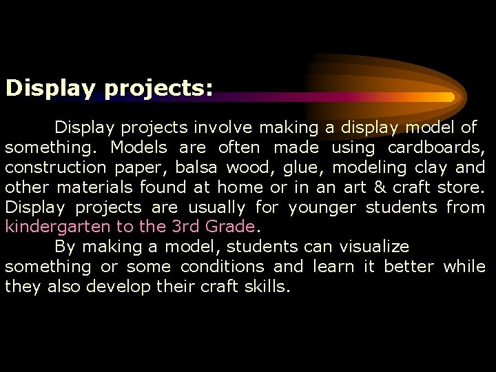 Display projects: Display projects involve making a display model of something. Models are often