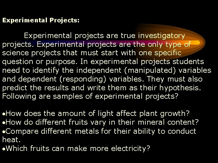 Experimental Projects: Experimental projects are true investigatory projects. Experimental projects are the only type