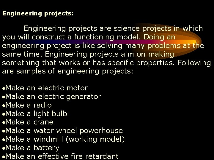 Engineering projects: Engineering projects are science projects in which you will construct a functioning