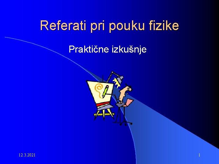 Referati pri pouku fizike Praktične izkušnje 12. 3. 2021 1