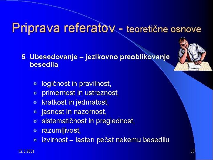Priprava referatov - teoretične osnove 5. Ubesedovanje – jezikovno preoblikovanje besedila logičnost in pravilnost,