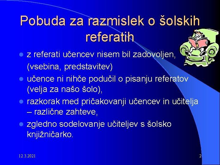 Pobuda za razmislek o šolskih referatih z referati učencev nisem bil zadovoljen, (vsebina, predstavitev)