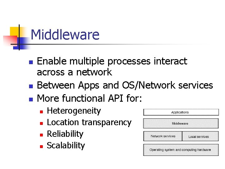 Middleware n n n Enable multiple processes interact across a network Between Apps and