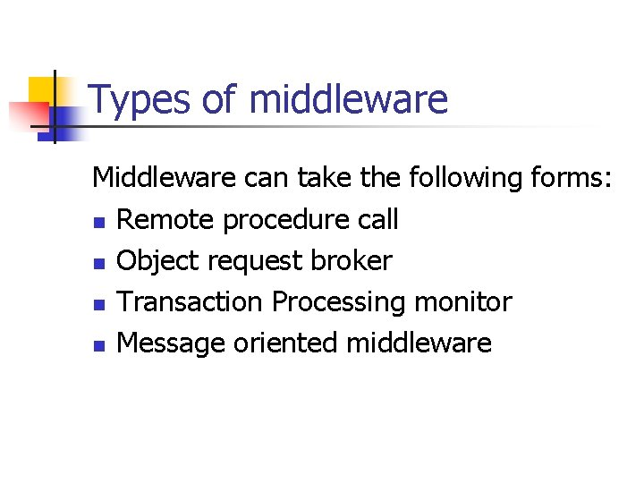 Types of middleware Middleware can take the following forms: n Remote procedure call n