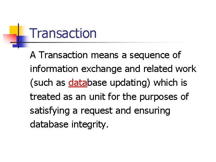 Transaction A Transaction means a sequence of information exchange and related work (such as