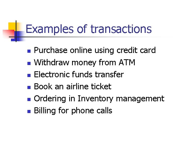 Examples of transactions n n n Purchase online using credit card Withdraw money from