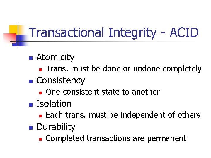 Transactional Integrity - ACID n Atomicity n n Consistency n n One consistent state