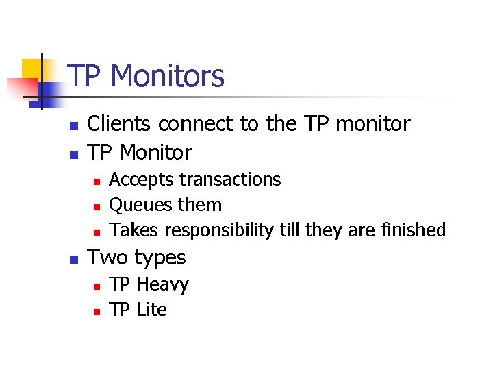 TP Monitors n n Clients connect to the TP monitor TP Monitor n n