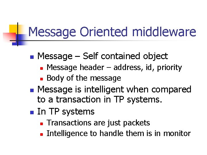 Message Oriented middleware n Message – Self contained object n n Message header –