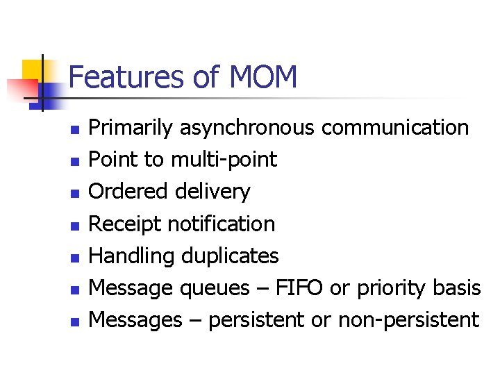 Features of MOM n n n n Primarily asynchronous communication Point to multi-point Ordered