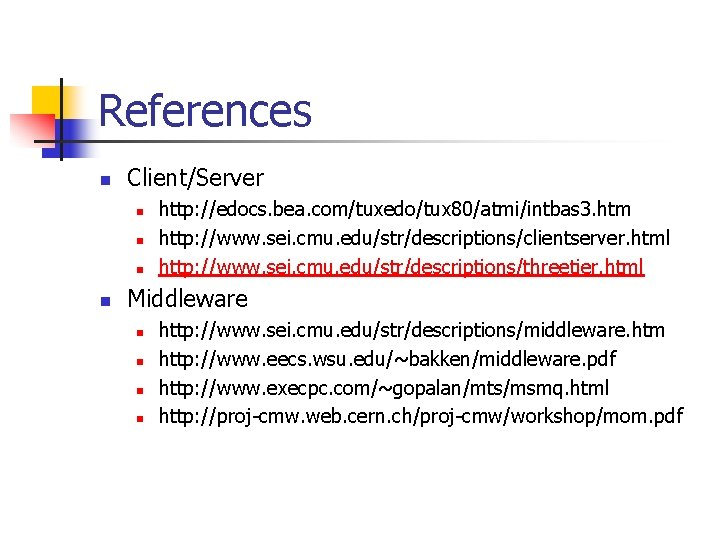 References n Client/Server n n http: //edocs. bea. com/tuxedo/tux 80/atmi/intbas 3. htm http: //www.