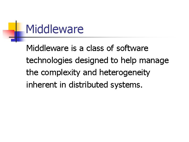 Middleware is a class of software technologies designed to help manage the complexity and