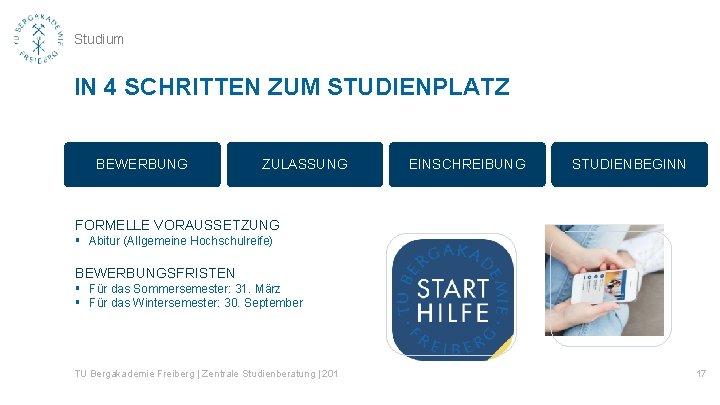 Studium IN 4 SCHRITTEN ZUM STUDIENPLATZ BEWERBUNG ZULASSUNG EINSCHREIBUNG STUDIENBEGINN FORMELLE VORAUSSETZUNG § Abitur