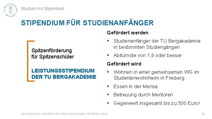 Studium mit Stipendium STIPENDIUM FÜR STUDIENANFÄNGER Gefördert werden Spitzenförderung für Spitzenschüler § Studienanfänger der