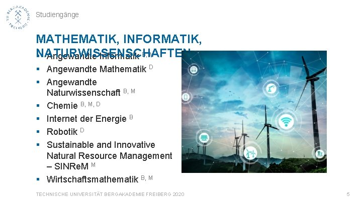 Studiengänge MATHEMATIK, INFORMATIK, NATURWISSENSCHAFTEN § Angewandte Informatik B, M § Angewandte Mathematik D §