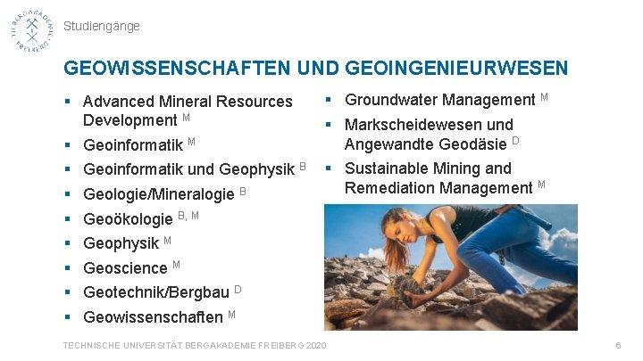 Studiengänge GEOWISSENSCHAFTEN UND GEOINGENIEURWESEN § Advanced Mineral Resources Development M § Geoinformatik und Geophysik