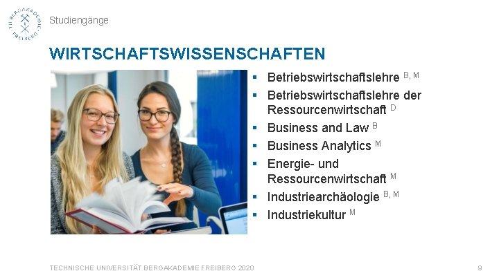 Studiengänge WIRTSCHAFTSWISSENSCHAFTEN § Betriebswirtschaftslehre B, M § Betriebswirtschaftslehre der Ressourcenwirtschaft D § Business and