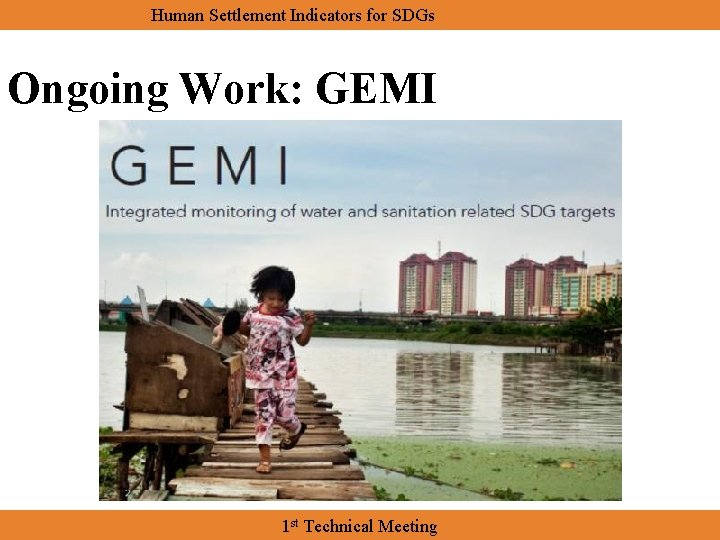 Human Settlement Indicators for SDGs Ongoing Work: GEMI 1 st Technical Meeting