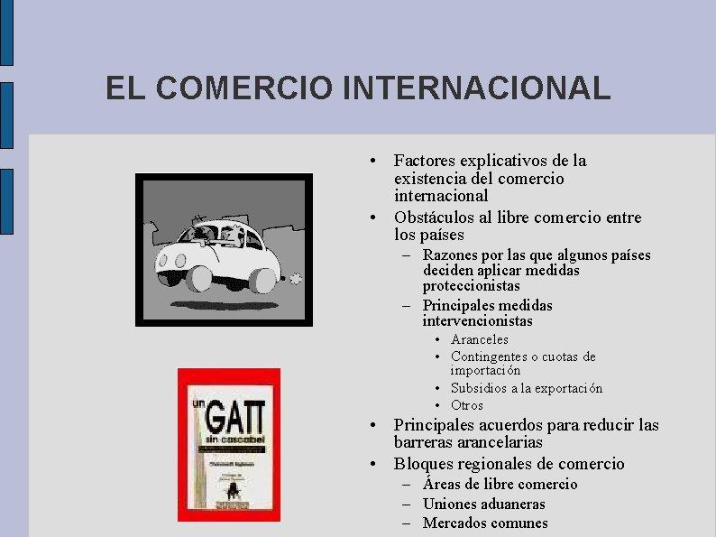 EL COMERCIO INTERNACIONAL • Factores explicativos de la existencia del comercio internacional • Obstáculos