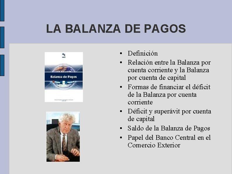 LA BALANZA DE PAGOS • Definición • Relación entre la Balanza por cuenta corriente