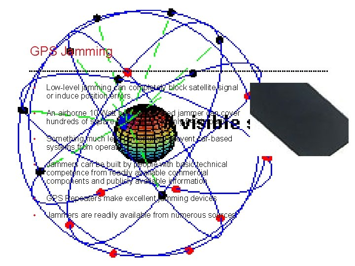 GPS Jamming • Low-level jamming can completely block satellite signal or induce position errors.