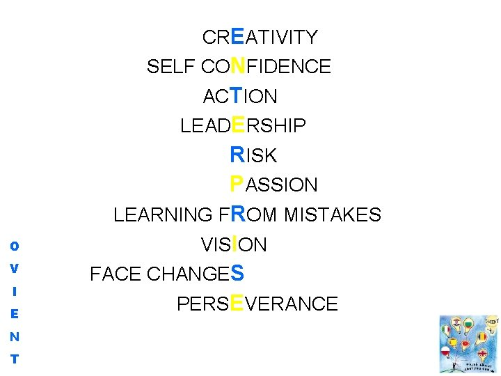 CREATIVITY SELF CONFIDENCE ACTION LEADERSHIP O V I E N T RISK PASSION LEARNING