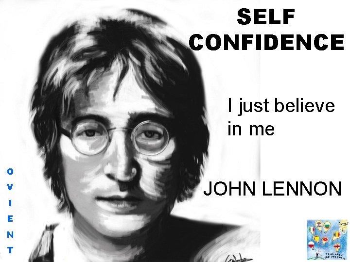 SELF CONFIDENCE I just believe in me O V I E N T JOHN