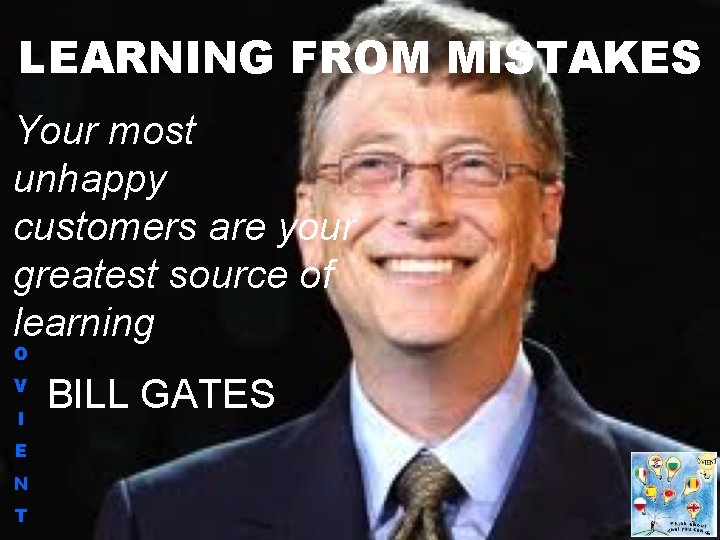 LEARNING FROM MISTAKES Your most unhappy customers are your greatest source of learning O