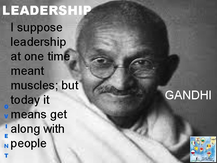 LEADERSHIP I suppose leadership at one time meant muscles; but today it O V