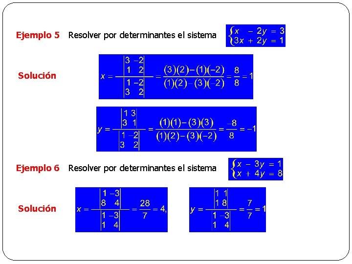 Ejemplo 5 Resolver por determinantes el sistema Solución Ejemplo 6 Resolver por determinantes el