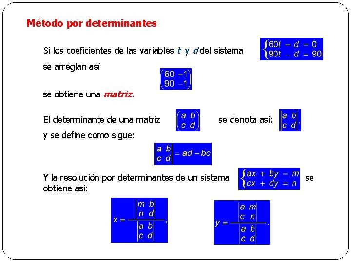 Método por determinantes Si los coeficientes de las variables t y d del sistema