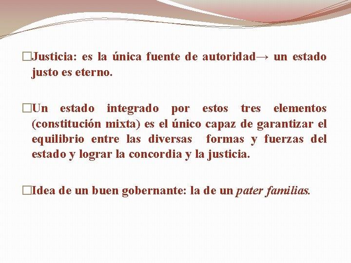 �Justicia: es la única fuente de autoridad→ un estado justo es eterno. �Un estado