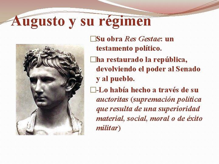 Augusto y su régimen �Su obra Res Gestae: un testamento político. �ha restaurado la