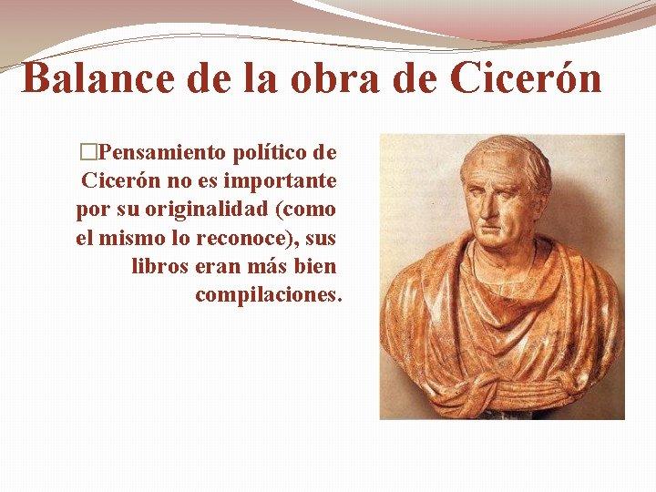 Balance de la obra de Cicerón �Pensamiento político de Cicerón no es importante por