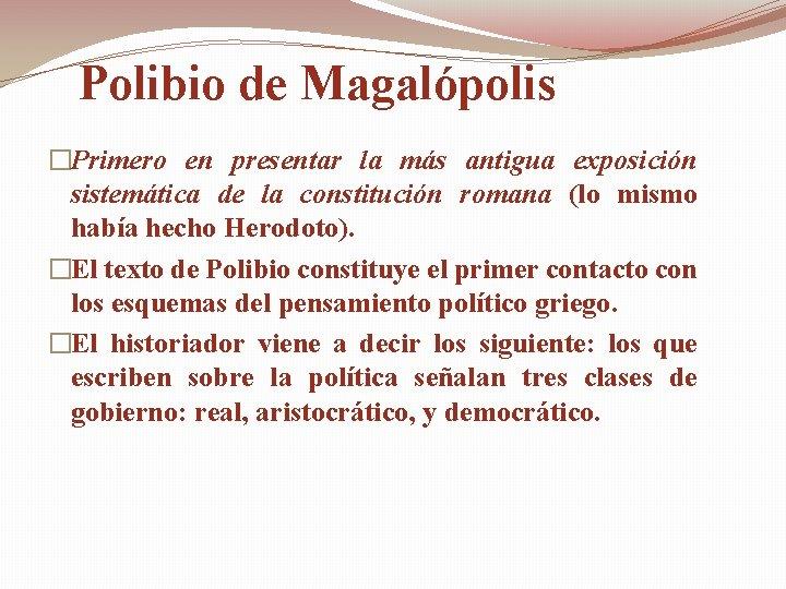 Polibio de Magalópolis �Primero en presentar la más antigua exposición sistemática de la constitución