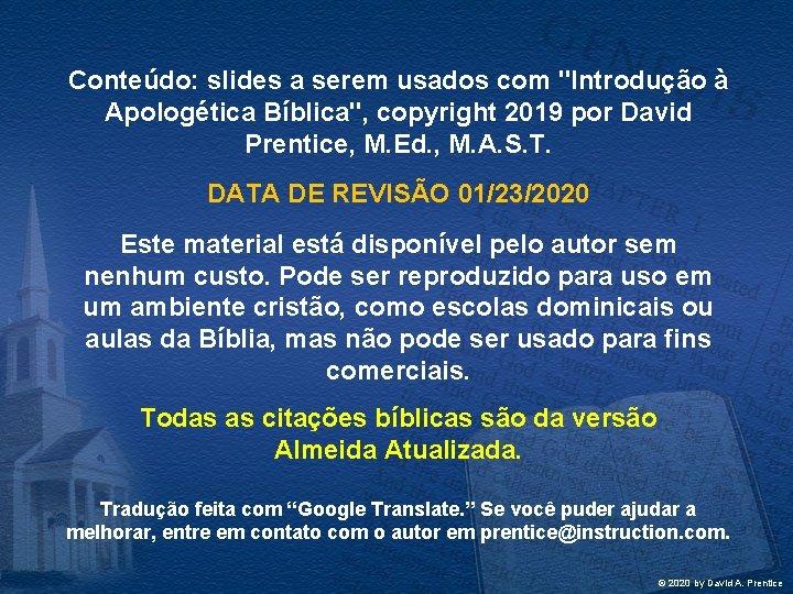 """Conteúdo: slides a serem usados com """"Introdução à Apologética Bíblica"""", copyright 2019 por David"""