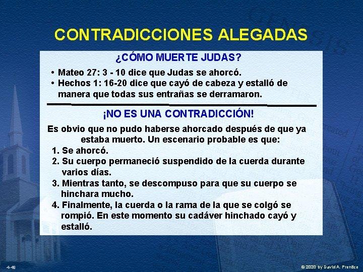 CONTRADICCIONES ALEGADAS ¿CÓMO MUERTE JUDAS? • Mateo 27: 3 - 10 dice que Judas