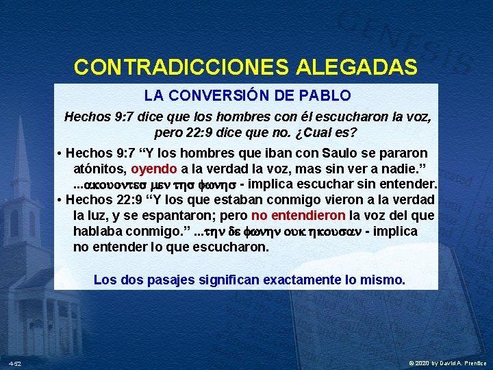 CONTRADICCIONES ALEGADAS LA CONVERSIÓN DE PABLO Hechos 9: 7 dice que los hombres con