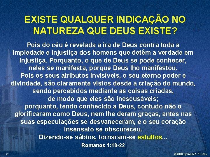 EXISTE QUALQUER INDICAÇÃO NO NATUREZA QUE DEUS EXISTE? Pois do céu é revelada a