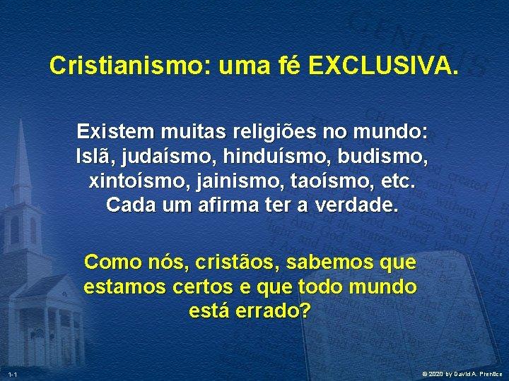 Cristianismo: uma fé EXCLUSIVA. Existem muitas religiões no mundo: Islã, judaísmo, hinduísmo, budismo, xintoísmo,