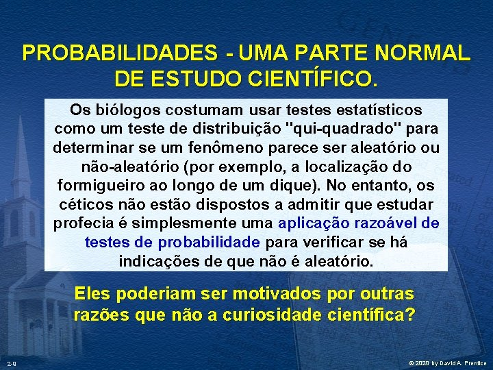 PROBABILIDADES - UMA PARTE NORMAL DE ESTUDO CIENTÍFICO. Os biólogos costumam usar testes estatísticos
