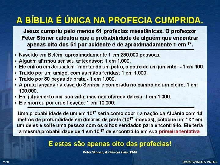 A BÍBLIA É ÚNICA NA PROFECIA CUMPRIDA. Jesus cumpriu pelo menos 61 profecias messiânicas.