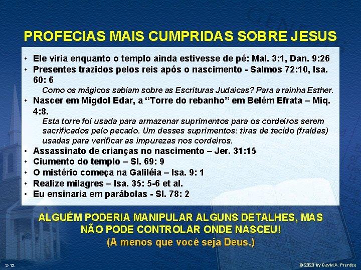PROFECIAS MAIS CUMPRIDAS SOBRE JESUS • Ele viria enquanto o templo ainda estivesse de