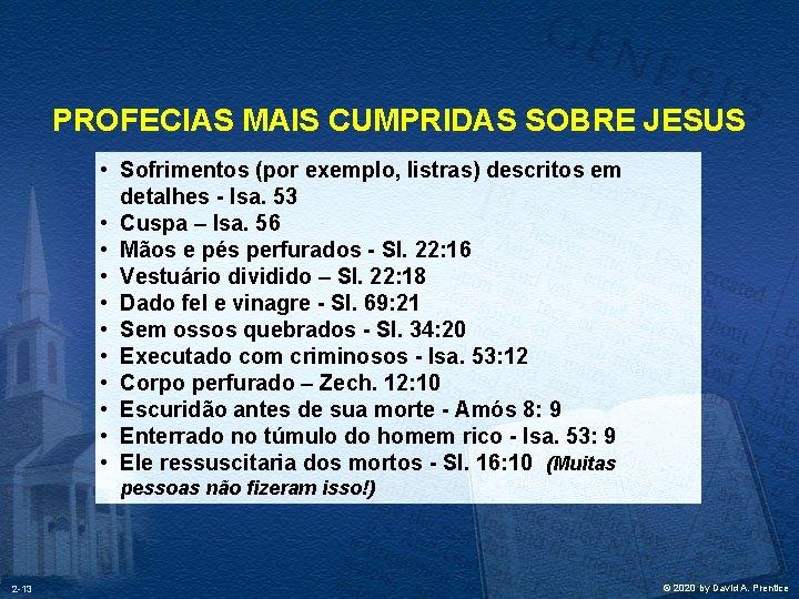 PROFECIAS MAIS CUMPRIDAS SOBRE JESUS • Sofrimentos (por exemplo, listras) descritos em detalhes -