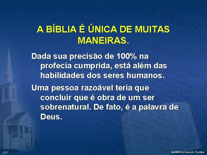A BÍBLIA É ÚNICA DE MUITAS MANEIRAS. Dada sua precisão de 100% na profecia